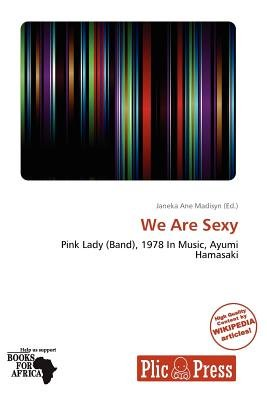 We Are Sexy (Paperback): Janeka Ane Madisyn