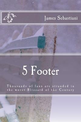 5 Footer - Thousands of Fans Are Stranded in the Worst Blizzard of the Century (Paperback): James R. Sebastiani