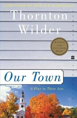 Our Town (Paperback, Current Perennial Classics ed): Thornton Wilder