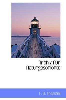 Archiv F R Naturgeschichte (Hardcover): F. H. Troschel