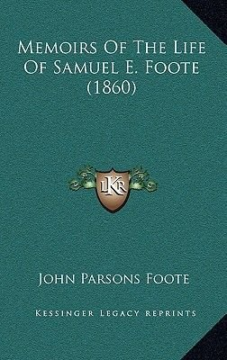 Memoirs of the Life of Samuel E. Foote (1860) (Hardcover): John Parsons Foote