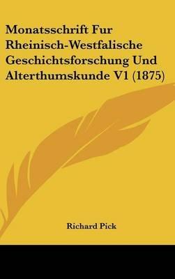 Monatsschrift Fur Rheinisch-Westfalische Geschichtsforschung Und Alterthumskunde V1 (1875) (English, German, Hardcover):...