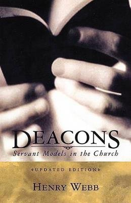 Deacons - Servant Models in the Church (Hardcover, Updated ed.): Henry Webb