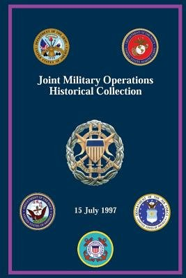 Joint Military Operations Historical Collection - 15 July 1997 (Paperback): John M. Shalikashvili