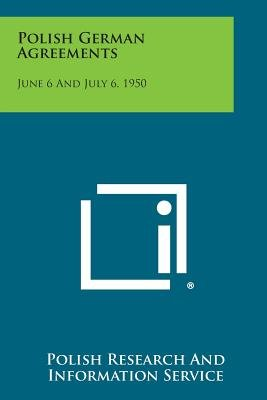 Polish German Agreements - June 6 and July 6, 1950 (Paperback): Polish Research and Information Service