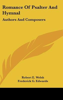 Romance of Psalter and Hymnal - Authors and Composers (Hardcover): Robert E. Welsh, Frederick G. Edwards