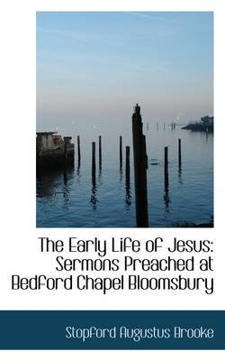 The Early Life of Jesus - Sermons Preached at Bedford Chapel Bloomsbury (Paperback): Stopford Augustus Brooke