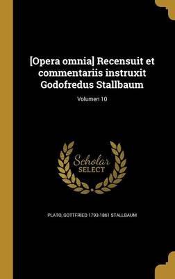 [Opera Omnia] Recensuit Et Commentariis Instruxit Godofredus Stallbaum; Volumen 10 (Latin, Hardcover): Plato
