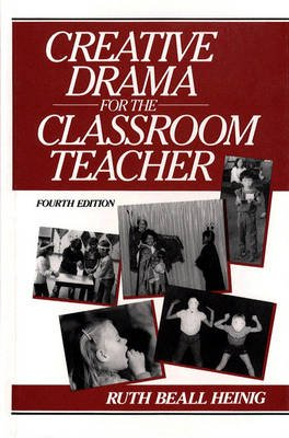 Creative Drama for the Classroom Teacher (Paperback, 4th Revised edition): Ruth Beall Heinig, Lyda Stillwell