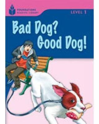 Bad Dog? Good Dog! - Foundations Reading Library 1 (Paperback):