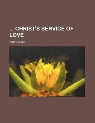 Christ's Service of Love (Paperback): Hugh Black