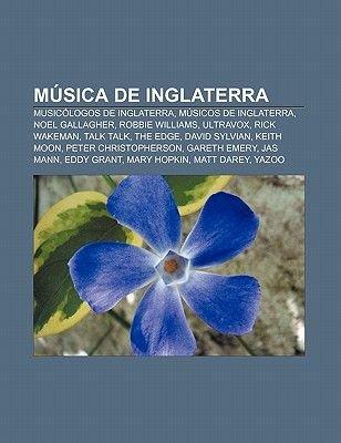 Musica de Inglaterra - Musicologos de Inglaterra, Musicos de Inglaterra, Noel Gallagher, Robbie Williams, Ultravox, Rick...