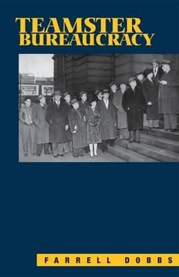 Teamster Bureaucracy (Paperback): Farrell Dobbs