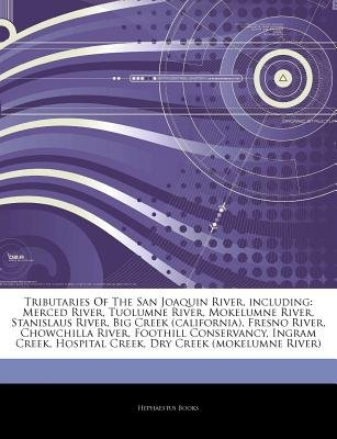 Articles on Tributaries of the San Joaquin River, Including - Merced River, Tuolumne River, Mokelumne River, Stanislaus River,...