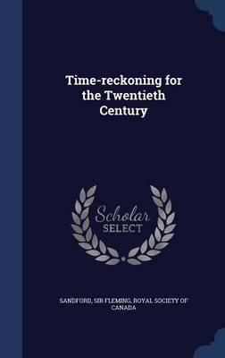 Time-Reckoning for the Twentieth Century (Hardcover): Sandford Sir Fleming