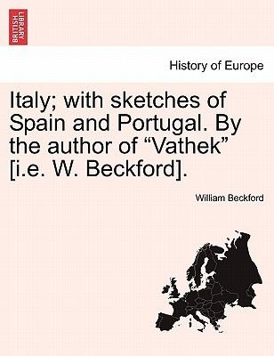 "Italy; With Sketches of Spain and Portugal. by the Author of ""Vathek"" [I.E. W. Beckford]. (Paperback): William Beckford"