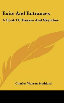 Exits and Entrances - A Book of Essays and Sketches (Hardcover): Charles Warren Stoddard