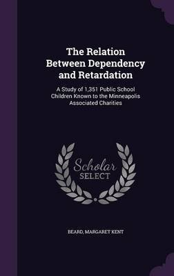 The Relation Between Dependency and Retardation - A Study of 1,351 Public School Children Known to the Minneapolis Associated...