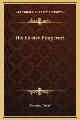 The Elusive Pimpernel (Hardcover): Emmuska Orczy