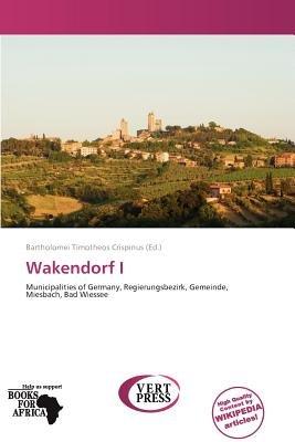 Wakendorf I (Paperback): Bartholomei Timotheos Crispinus
