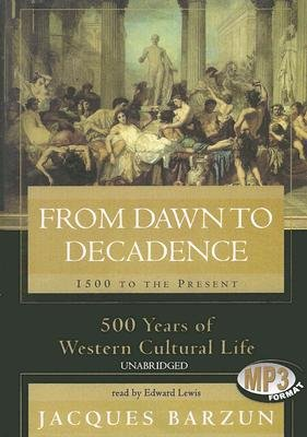 From Dawn to Decadence - 1500 to the Present: 500 Years of Western Cultural Life (MP3 format, CD, Ubr): Jacques Barzun
