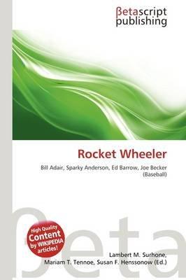Rocket Wheeler (Paperback): Lambert M. Surhone, Mariam T. Tennoe, Susan F. Henssonow
