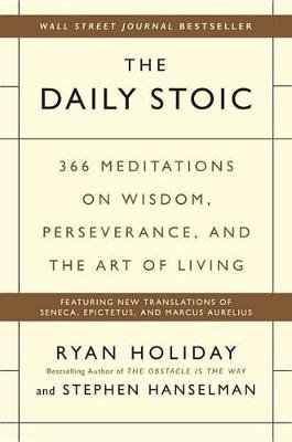 The Daily Stoic - 366 Meditations on Wisdom, Perseverance, and the Art of Living (Hardcover): Ryan Holiday, Stephen Hanselman