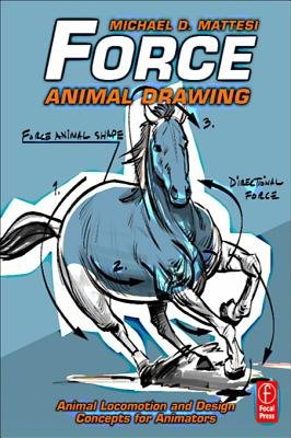Force: Animal Drawing - Animal locomotion and design concepts for animators (Electronic book text): Michael D. Mattesi