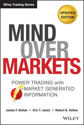 Mind Over Markets - Power Trading with Market Generated Information, Updated Edition (Hardcover, 2 Revised Edition): James F...
