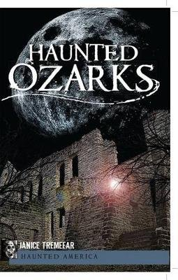 Haunted Ozarks (Electronic book text): Janice Tremeear