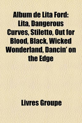 Album de Lita Ford - Lita, Dangerous Curves, Stiletto, Out for Blood, Black, Wicked Wonderland, Dancin' on the Edge...