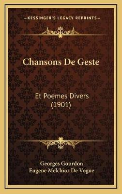 Chansons de Geste - Et Poemes Divers (1901) (French, Hardcover): Georges Gourdon