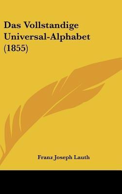 Das Vollstandige Universal-Alphabet (1855) (English, German, Hardcover): Franz Joseph Lauth