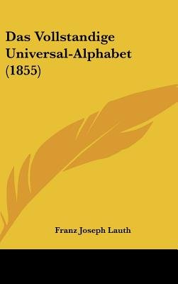 Das Vollstandige Universal-Alphabet (1855) (English, German, Hardcover): Franz Joseph Lauth