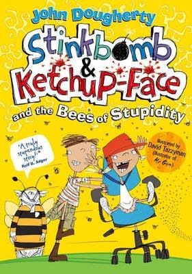 Stinkbomb and Ketchup-Face and the Bees of Stupidity (Paperback): John Dougherty