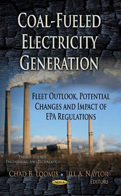 Coal-Fueled Electricity Generation - Fleet Outlook, Potential Changes & Impact of EPA Regulations (Hardcover): Chad B Loomis,...