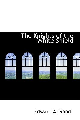 The Knights of the White Shield (Paperback): Edward Augustus Rand