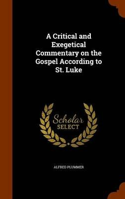 A Critical and Exegetical Commentary on the Gospel According to St. Luke (Hardcover): Alfred Plummer