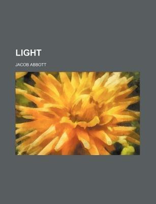 Light (Volume 2) (Paperback): Jacob Abbott