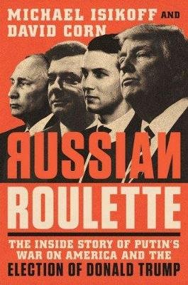 Russian Roulette - The Inside Story of Putin's War on America and the Election of Donald Trump (Paperback): Michael...