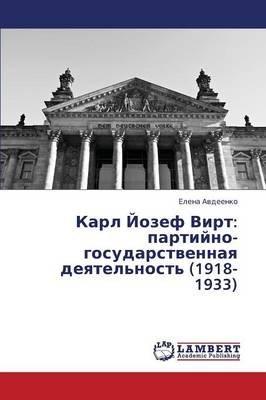 Karl Yozef Virt - Partiyno-Gosudarstvennaya Deyatel'nost' (1918-1933) (Russian, Paperback): Avdeenko Elena