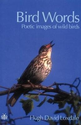 Bird Words - Poetic Images of Wild Birds (Paperback): Hugh David Loxdale