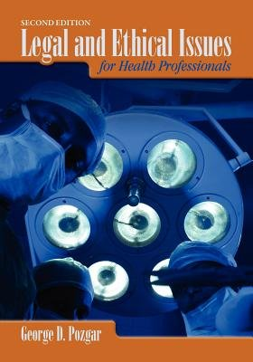 Legal And Ethical Issues For Health Professionals (Paperback, 2nd Revised edition): George D. Pozgar