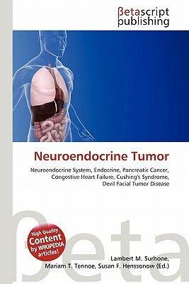 Neuroendocrine Tumor (Paperback): Lambert M. Surhone, Miriam T. Timpledon, Susan F. Marseken