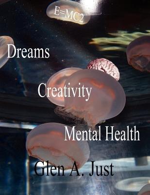 Dreams, Creativity & Mental Health (Paperback): Glen A. Just