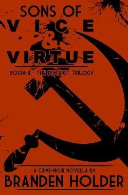 Sons of Vice & Virtue (the District Trilogy) (Paperback): Branden Holder