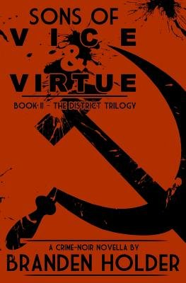 Sons of Vice & Virtue (the District Trilogy) (Paperback): Branden Holder