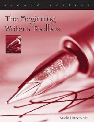 The Beginning Writer S Toolbox (Paperback, 2nd): Nuala Lincke-Ivic