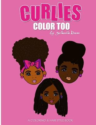 Curlies Color Too - A Coloring & Hairstyle Book for Mommy & Me (Paperback): Yolanda Renee