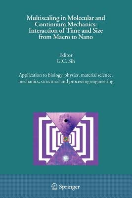Multiscaling in Molecular and Continuum Mechanics - Interaction of Time and Size from Macro to Nano (Paperback): G.C. Sih